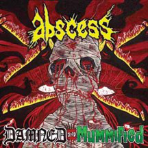 "ABSCESS ""Damned and Mummified"""