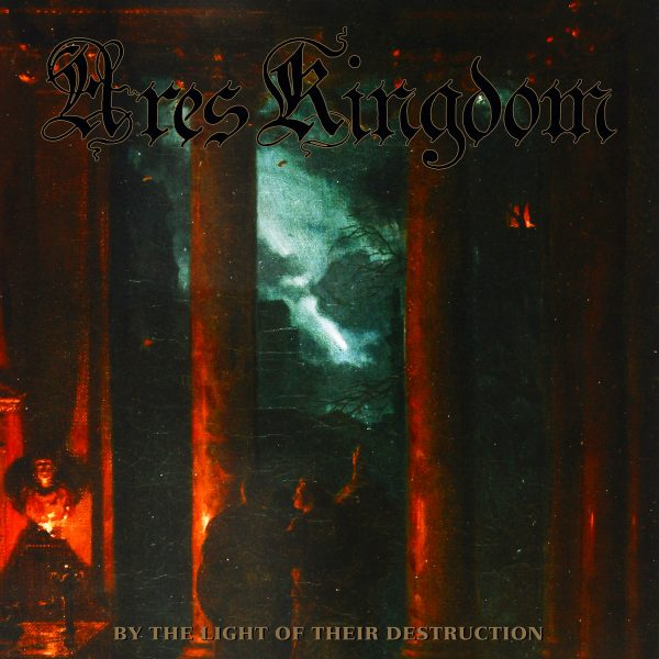 "ARES KINGDOM ""By the Light of Their Destruction"""